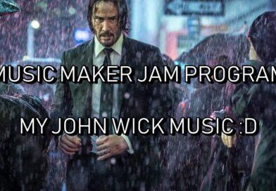 Music Maker Jam Program – MY JOHN WICK SOUNDTRACK (like) :D
